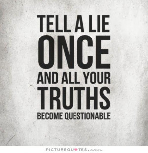 ... lie once and all your truths become questionable Picture Quote #1