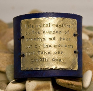 Leather cuff, quote, life is about the moments that take our breath ...