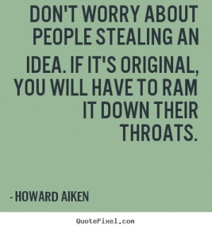 Quotes about inspirational - Don't worry about people stealing an idea ...