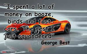 Spent A Lot Of Money On Booze Birds And Fast Cars