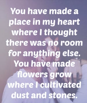 you have made a place in my heart where i thought there was no room