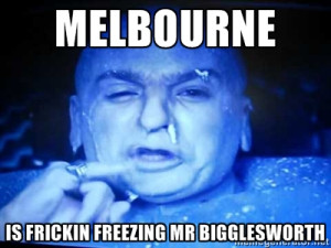 Dr Evil Freezing - MElBOURNE is frickin freezing Mr Bigglesworth