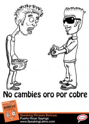 Spanish Phrases Used in Puerto Rico: No cambies oro por cobre