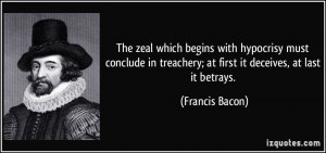 The zeal which begins with hypocrisy must conclude in treachery; at ...
