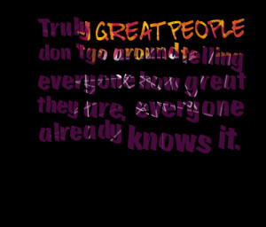 Quotes Picture: truly great people don't go around telling everyone ...