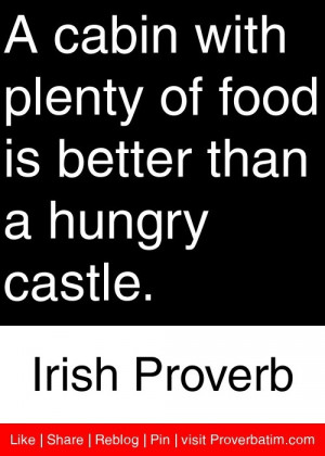 ... food is better than a hungry castle. - Irish Proverb #proverbs #quotes