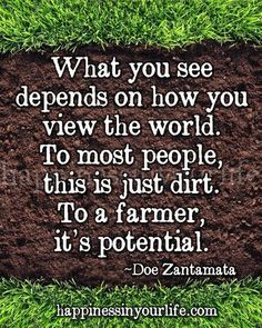 ... , this is just dirt. To the farmer, it's a potential. #Quote #Farming