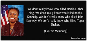 We don't really know who killed Martin Luther King. We don't really ...
