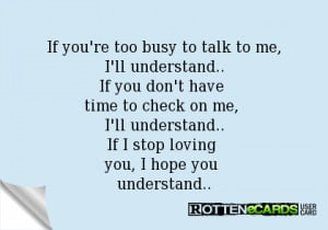 If you're too busy to talk to me, I'll understand..If you don't have ...