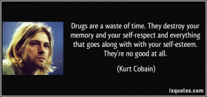 Drugs are a waste of time. They destroy your memory and your self ...
