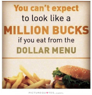 million bucks if you eat from the dollar menu you are what you eat