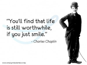 Charlie Chaplin Quote You'll find that life is worthwhile if you just ...