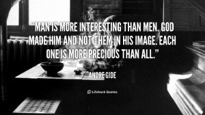 quote-Andre-Gide-man-is-more-interesting-than-men-god-43898.png