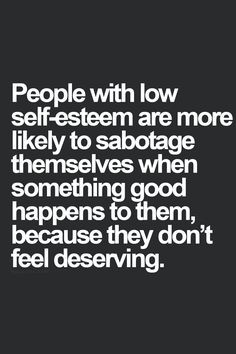 People with low self-esteem are more likely to sabotage themselves ...