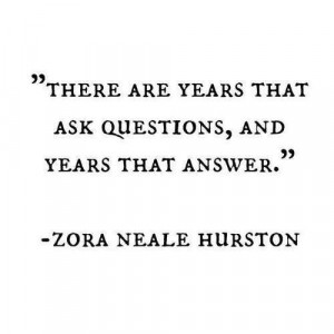 Answers, Quotes Life, Ask Questions Quotes, Zora Neale Hurston, Quotes ...