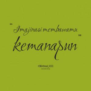 Quotes Picture: imajinasi membawamu kemanapun