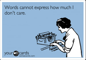 Funny Cry for Help Ecard: Words cannot express how much I don't care.