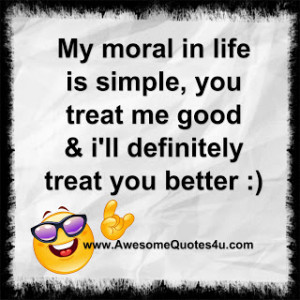 Very Awesome Quotes About Life: My Moral In Life Is Simple Quote On ...