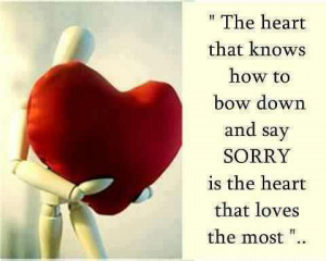 The Heart That Knows How To Bow Down And Say Sorry Is the Heart That ...