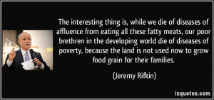 ... poverty, because the land is not used now to grow food grain for their