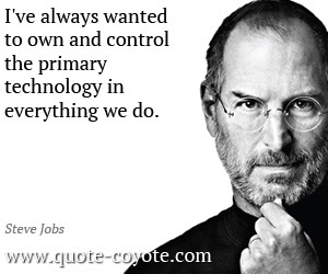 Steve Jobs quotes - I've always wanted to own and control the primary ...