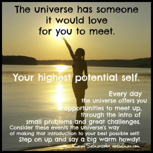 ... someone it would love for you to meet. Your highest potential self