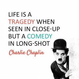 Charlie Chaplin Quote (About comedy, life, tragedy)