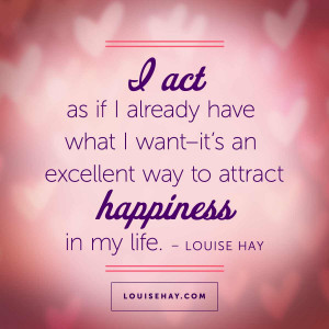 louise-hay-quotes-act-already-happiness