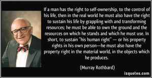 If a man has the right to self-ownership, to the control of his life ...