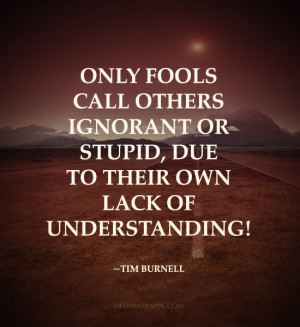 Ignorant People Quotes For...