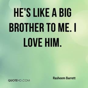 Big Brother Quotes like a big brother to me