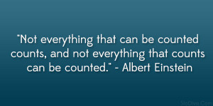 "... and not everything that counts can be counted."" – Albert Einstein"