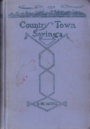 Vintage Book : Country Town Sayings by E.W. Howe