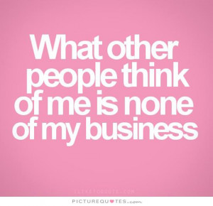 What other people think of me is none of my business Picture Quote #1