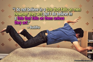 fate that falls on men however they act; but I do believe in a fate ...