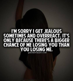 Sorry I Get Jealous Sometimes And Overreact