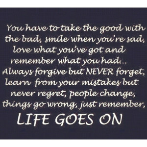 Life goes on... quotes
