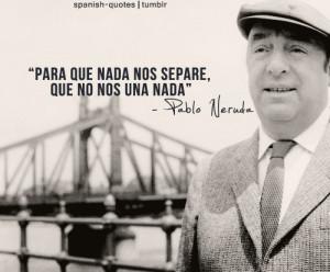 pablo neruda citas espanol q spanish quotes