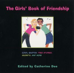 Girls' Book of Friendship: Cool Quotes, True Stories, Secrets and More ...