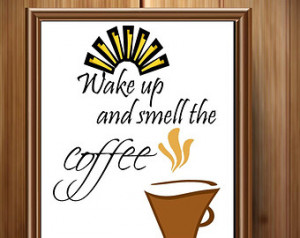 Wake up and smell the coffee quote, digital print art, home decor ...