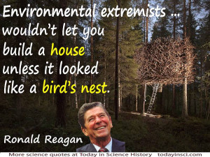 Ronald Reagan quote Environmental extremists…wouldn't let you ...