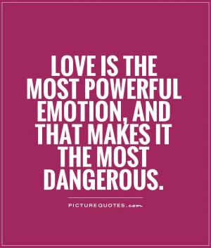 Love Quotes Emotional Quotes Powerful Quotes Danger Quotes