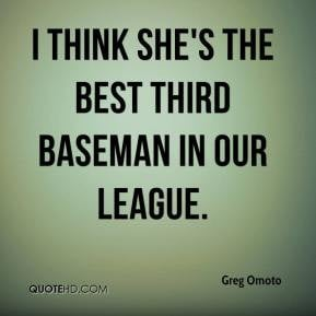 think she's the best third baseman in our league.