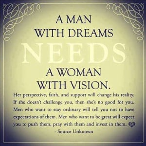 Man With Dreams Needs A Woman With Vision