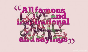 All famous love and inspirational family quotes and sayings
