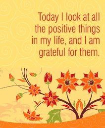 ... things in my life, and I am grateful for them. ~ Louise L. Hay More