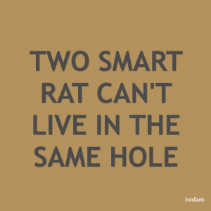Two headstrong or smart people can't live together