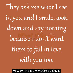 They-ask-me-what-I-see-in-you-and-I-smile-look-down-and-say-nothing ...
