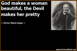 woman beautiful, the Devil makes her pretty - Victor Marie Hugo Quotes ...
