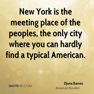 New York is the meeting place of the peoples, the only city where you ...